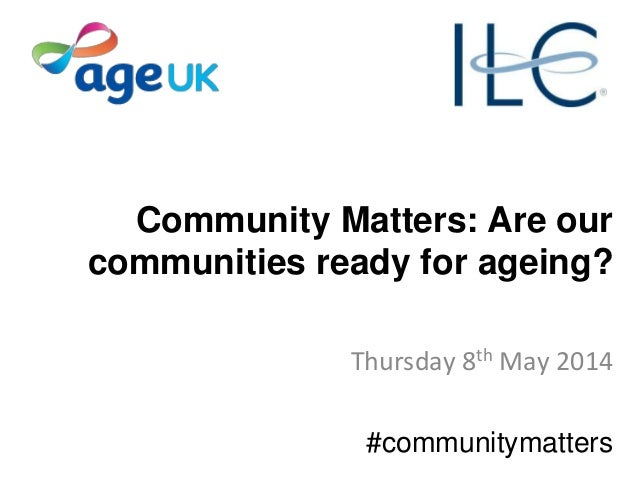 Community Matters: Are our communities ready for ageing? Thursday 8th May 2014 #communitymatters