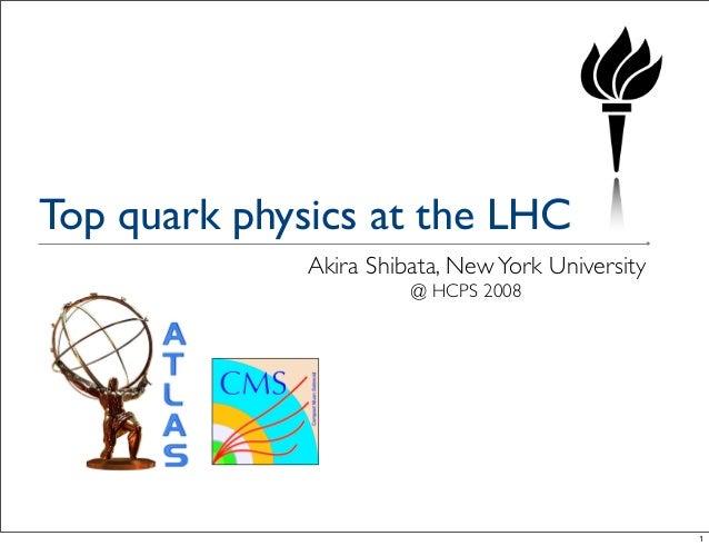 Top quark physics at the LHC Akira Shibata, NewYork University @ HCPS 2008 1
