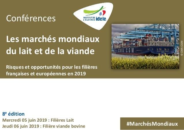 8e édition Mercredi 05 juin 2019 : Filières Lait Jeudi 06 juin 2019 : Filière viande bovine Conférences Les marchés mondia...