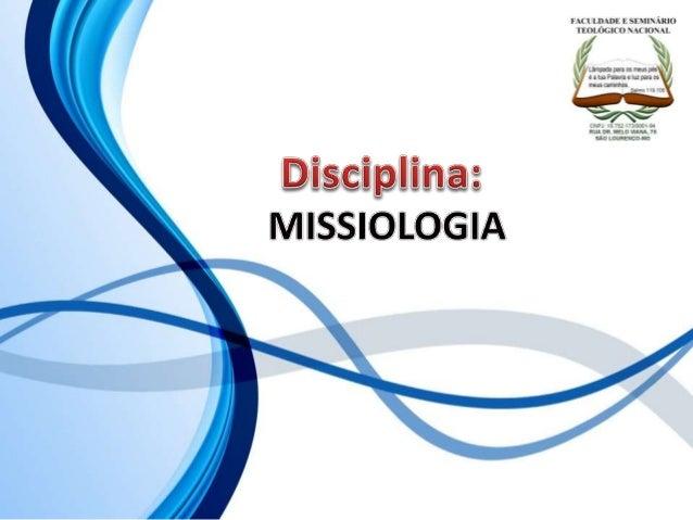 FACULDADE E SEMINÁRIOS TEOLÓGICO NACIONAL DISCIPLINA: MISSIOLOGIA ORIENTAÇÕES O Slide aqui apresentado, tem como objetivo ...