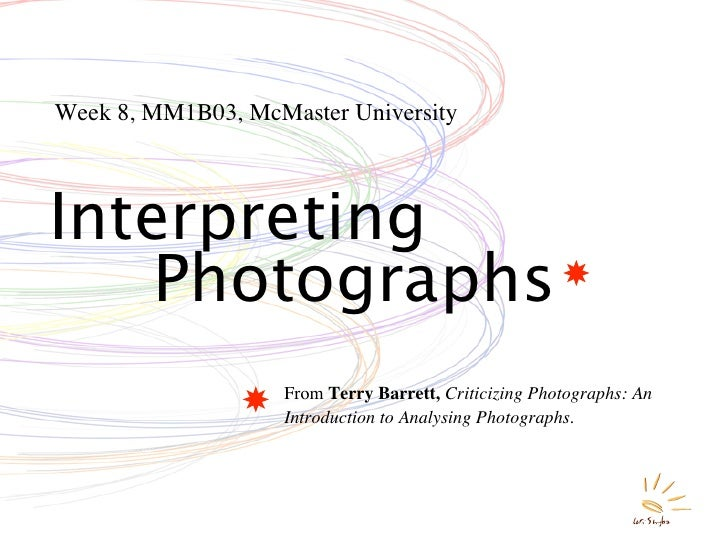 Week 8, MM1B03, McMaster University    Interpreting     Photographs                    From Terry Barrett, Criticizing Pho...