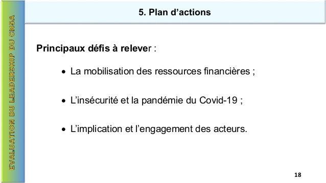 5. Plan d'actions Principaux défis à relever : • La mobilisation des ressources financières ; • L'insécurité et la pandémi...