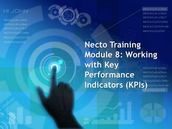 Necto TrainingModule 8: Workingwith KeyPerformanceIndicators (KPIs)