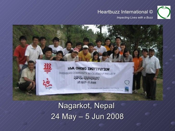 Nagarkot, Nepal  24 May – 5 Jun 2008 Heartbuzz International © Impacting Lives with a Buzz