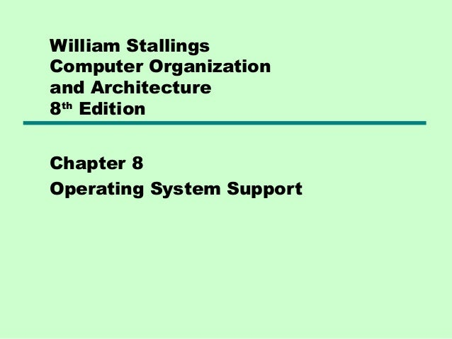 William StallingsComputer Organizationand Architecture8th EditionChapter 8Operating System Support