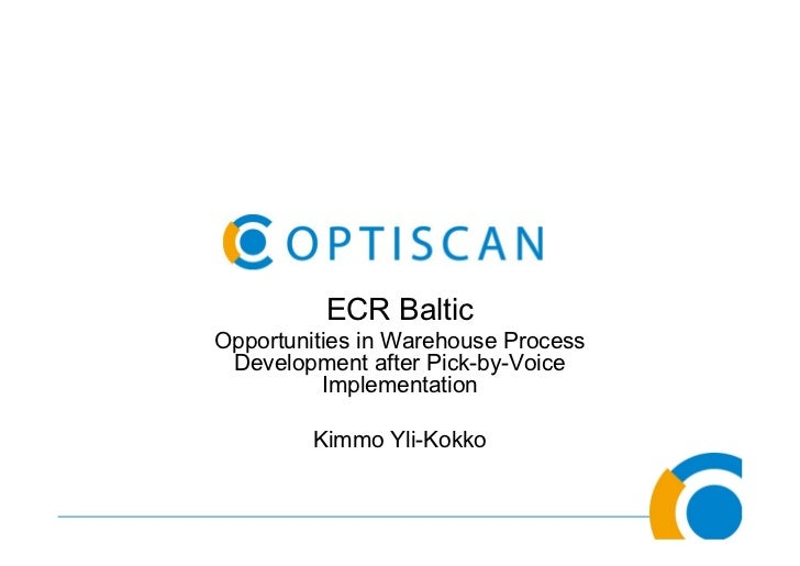 ECR Baltic Opportunities in Warehouse Process  Development after Pick-by-Voice           Implementation           Kimmo Yl...