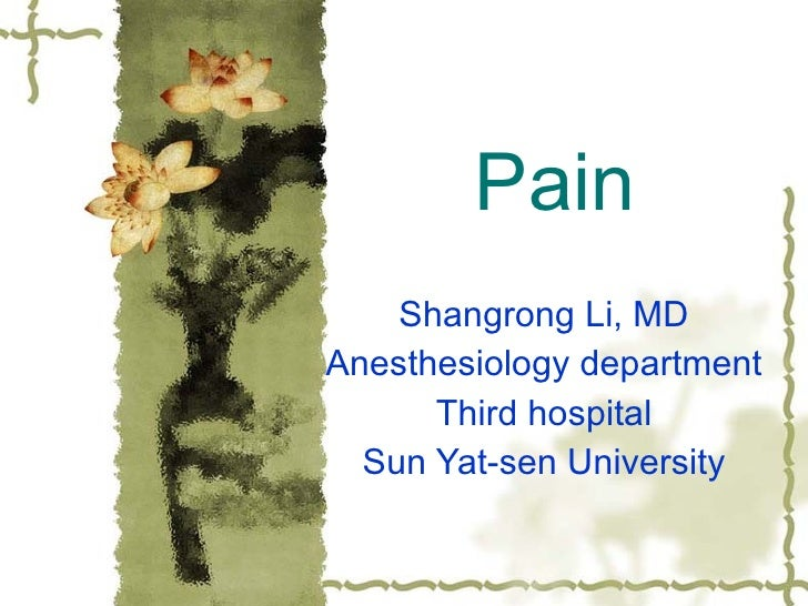 Pain Shangrong Li, MD Anesthesiology department Third hospital Sun Yat-sen University