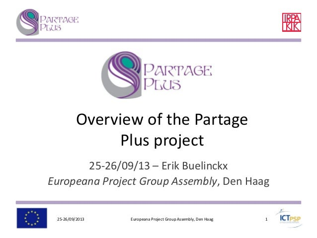 Overview of the Partage Plus project 25-26/09/13 – Erik Buelinckx Europeana Project Group Assembly, Den Haag 25-26/09/2013...