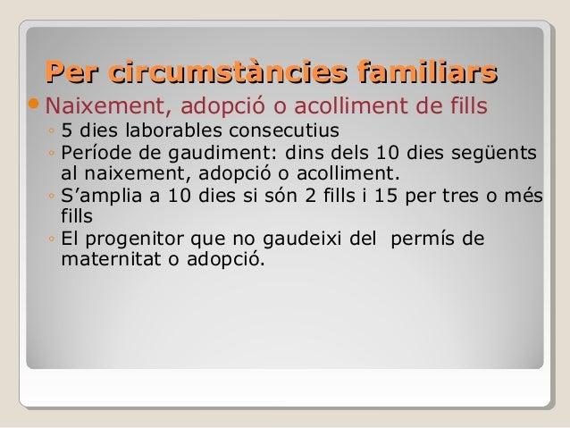 Per circumstàncies familiarsPer circumstàncies familiars Naixement, adopció o acolliment de fills ◦ 5 dies laborables con...