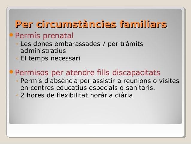 Per circumstàncies familiarsPer circumstàncies familiars Permís prenatal ◦ Les dones embarassades / per tràmits administr...