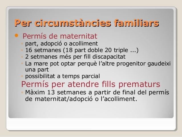 Per circumstàncies familiarsPer circumstàncies familiars  Permís de maternitat ◦ part, adopció o acolliment ◦ 16 setmanes...