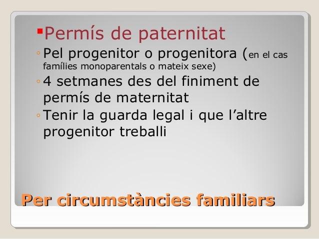 Per circumstàncies familiarsPer circumstàncies familiars Permís de paternitat ◦ Pel progenitor o progenitora (en el cas f...
