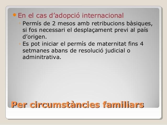 Per circumstàncies familiarsPer circumstàncies familiars En el cas d'adopció internacional ◦ Permís de 2 mesos amb retrib...