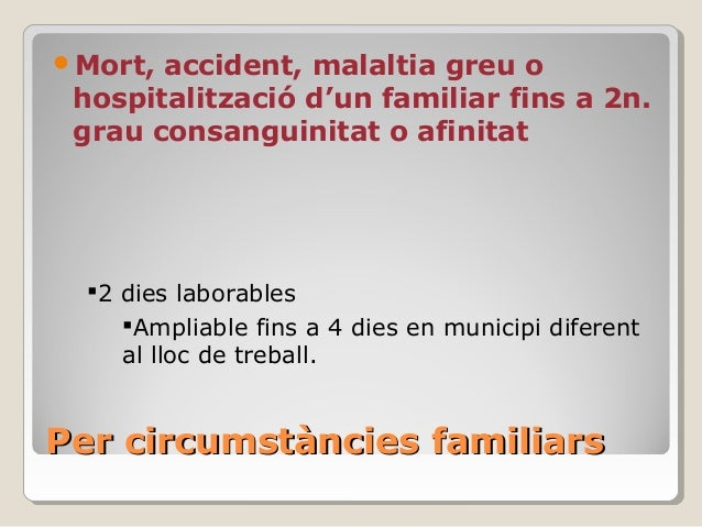 Per circumstàncies familiarsPer circumstàncies familiars Mort, accident, malaltia greu o hospitalització d'un familiar fi...