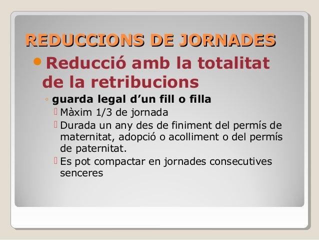 REDUCCIONS DE JORNADESREDUCCIONS DE JORNADES Reducció amb la totalitat de la retribucions ◦ guarda legal d'un fill o fill...