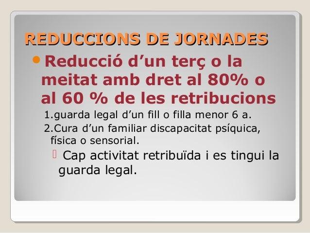 REDUCCIONS DE JORNADESREDUCCIONS DE JORNADES Reducció d'un terç o la meitat amb dret al 80% o al 60 % de les retribucions...