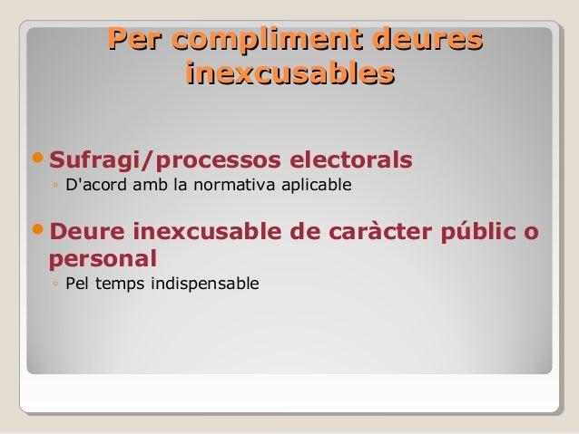Per compliment deuresPer compliment deures inexcusablesinexcusables Sufragi/processos electorals ◦ D'acord amb la normati...
