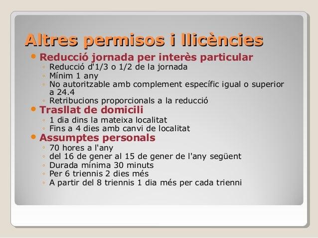 Altres permisos i llicènciesAltres permisos i llicències  Reducció jornada per interès particular ◦ Reducció d'1/3 o 1/2 ...