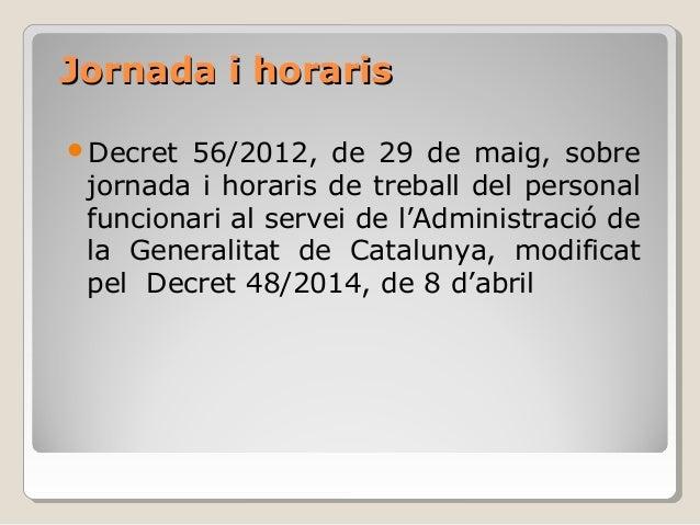 Jornada i horarisJornada i horaris Decret 56/2012, de 29 de maig, sobre jornada i horaris de treball del personal funcion...