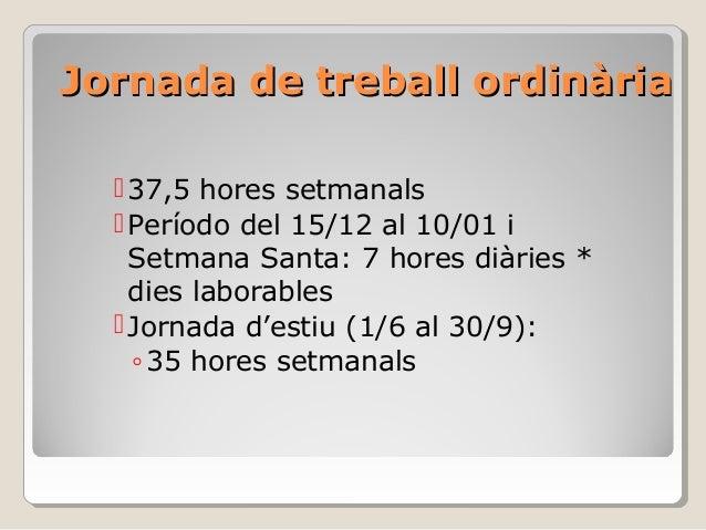 Jornada de treball ordinàriaJornada de treball ordinària 37,5 hores setmanals Período del 15/12 al 10/01 i Setmana Santa...