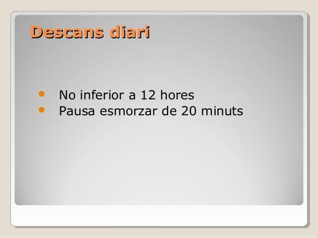 Descans diariDescans diari  No inferior a 12 hores  Pausa esmorzar de 20 minuts