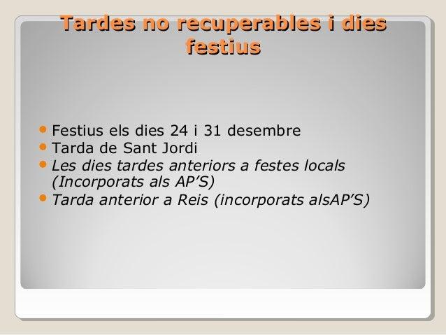 Tardes no recuperables i diesTardes no recuperables i dies festiusfestius Festius els dies 24 i 31 desembre Tarda de San...
