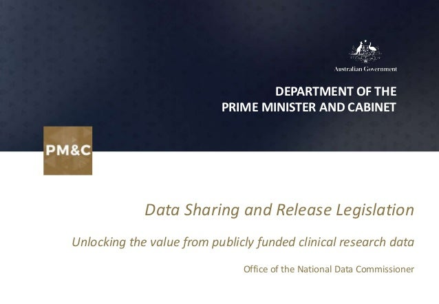 DEPARTMENT OF THE PRIME MINISTER AND CABINET Data Sharing and Release Legislation Unlocking the value from publicly funded...