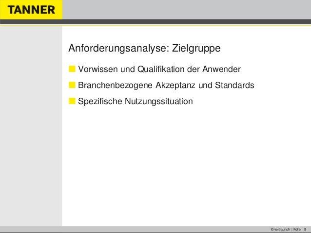 © vertraulich | Folie 5Anforderungsanalyse: Zielgruppe Vorwissen und Qualifikation der Anwender Branchenbezogene Akzepta...