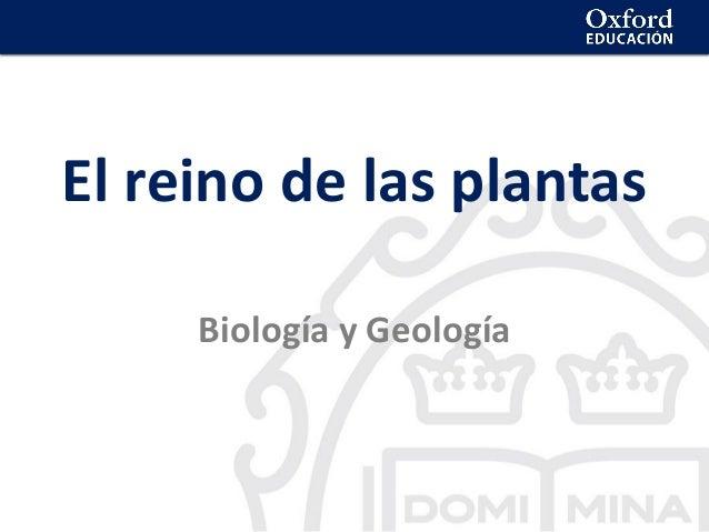 El reino de las plantas El reino de las plantas Biología y Geología