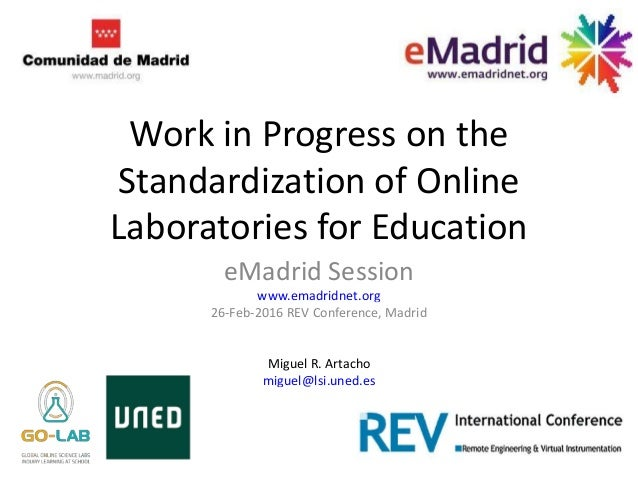 Work in Progress on the Standardization of Online Laboratories for Education eMadrid Session www.emadridnet.org 26-Feb-201...