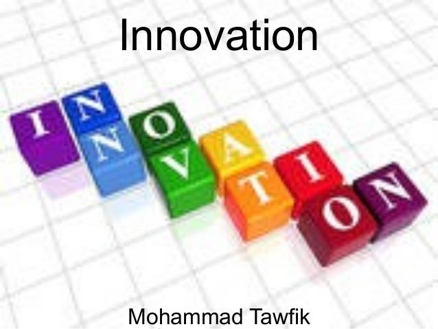 P r oj Innovation: What and How? Mohammad Tawfik #WikiCourses Htp://WikiCourses.WikiSpaces.com ● Innovation! Innovation Mo...