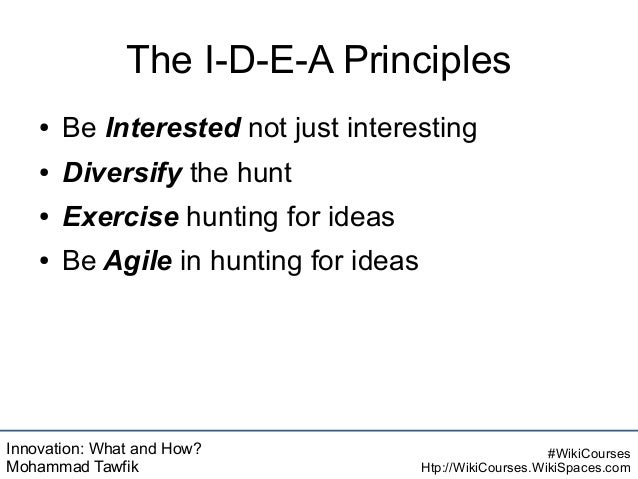 Innovation: What and How? Mohammad Tawfik #WikiCourses Htp://WikiCourses.WikiSpaces.com The I-D-E-A Principles ● Be Intere...
