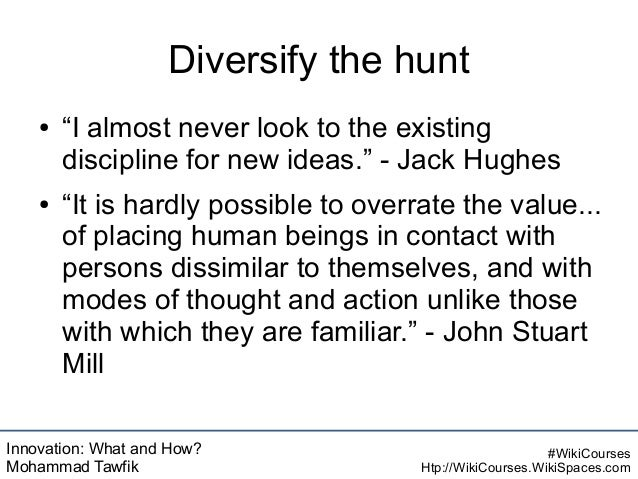 """Innovation: What and How? Mohammad Tawfik #WikiCourses Htp://WikiCourses.WikiSpaces.com Diversify the hunt ● """"I almost nev..."""