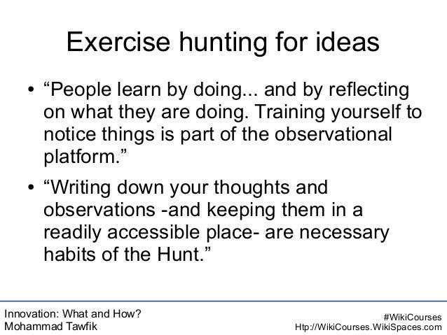 """Innovation: What and How? Mohammad Tawfik #WikiCourses Htp://WikiCourses.WikiSpaces.com Exercise hunting for ideas ● """"Peop..."""