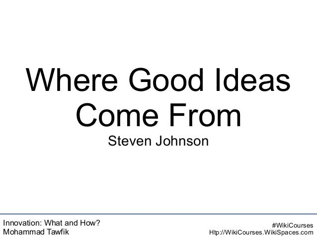 Innovation: What and How? Mohammad Tawfik #WikiCourses Htp://WikiCourses.WikiSpaces.com Where Good Ideas Come From Steven ...