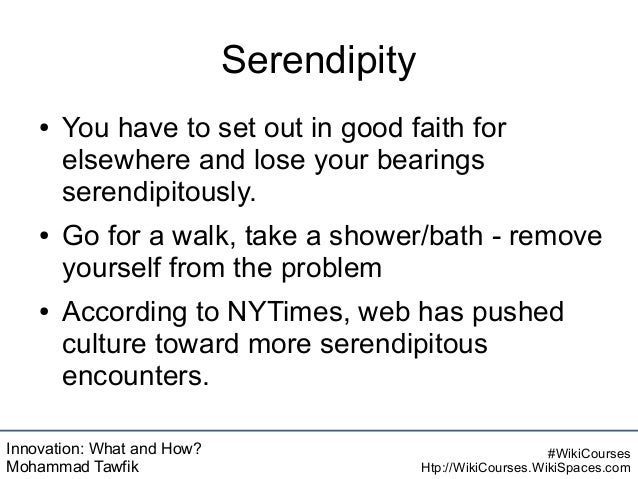 Innovation: What and How? Mohammad Tawfik #WikiCourses Htp://WikiCourses.WikiSpaces.com Serendipity ● You have to set out ...