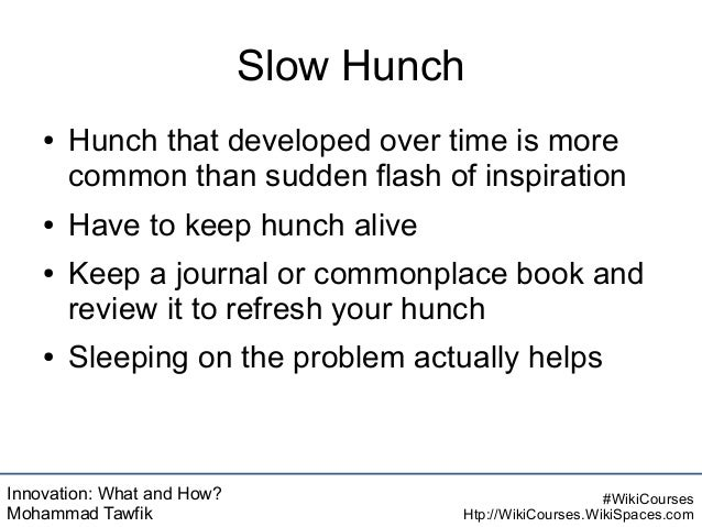 Innovation: What and How? Mohammad Tawfik #WikiCourses Htp://WikiCourses.WikiSpaces.com Slow Hunch ● Hunch that developed ...