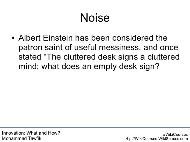 Innovation: What and How? Mohammad Tawfik #WikiCourses Htp://WikiCourses.WikiSpaces.com Noise ● Albert Einstein has been c...