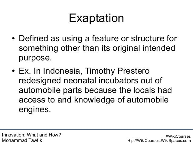 Innovation: What and How? Mohammad Tawfik #WikiCourses Htp://WikiCourses.WikiSpaces.com Exaptation ● Defined as using a fe...