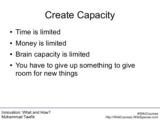 Innovation: What and How? Mohammad Tawfik #WikiCourses Htp://WikiCourses.WikiSpaces.com Create Capacity ● Time is limited ...