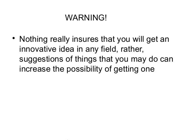 P r oj WARNING! • Nothing really insures that you will get an innovative idea in any field, rather, suggestions of things ...