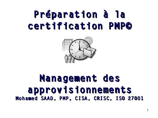 1 Management desManagement des approvisionnementsapprovisionnements Mohamed SAAD, PMP, CISA, CRISC, ISO 27001Mohamed SAAD,...