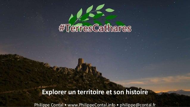 Explorer un territoire et son histoire Philippe Contal • www.PhilippeContal.info • philippe@contal.fr