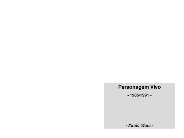 Personagem Vivo   - 1985/1991 -  - Paulo Maia -