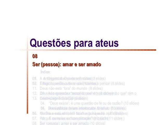 Questões para ateus08Ser (pessoa): amar e ser amado      Índice:01.09. A entrega total só pode ser mútua (8 slides)       ...