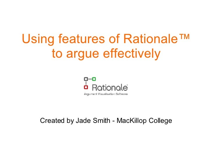 Using features of Rationale ™ to argue effectively Created by Jade Smith - MacKillop College