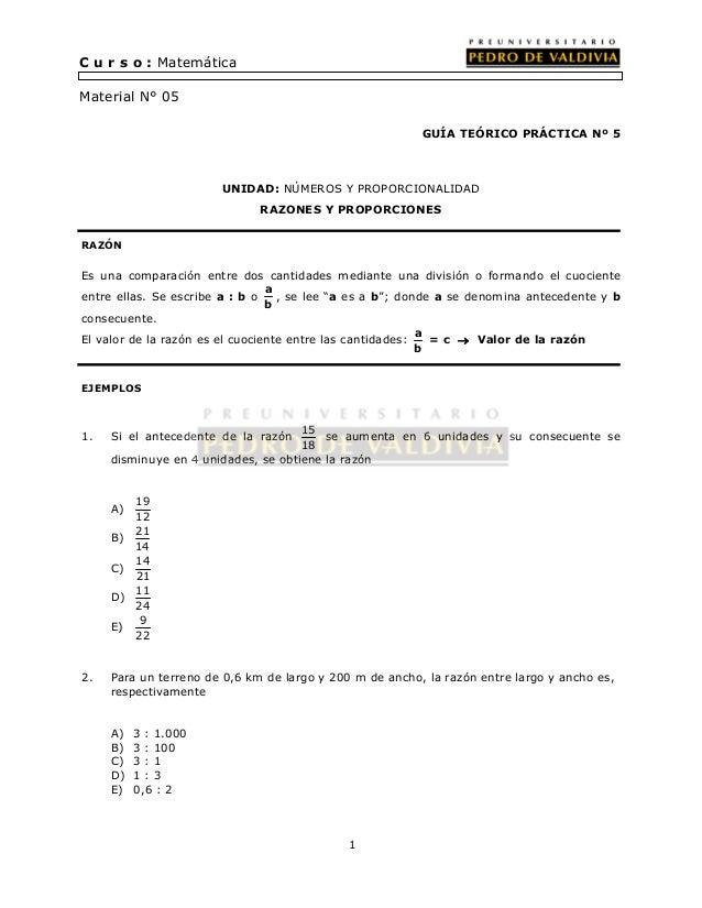 1  GUÍA TEÓRICO PRÁCTICA Nº 5  C u r s o : Matemática  UNIDAD: NÚMEROS Y PROPORCIONALIDAD  RAZONES Y PROPORCIONES  Materia...