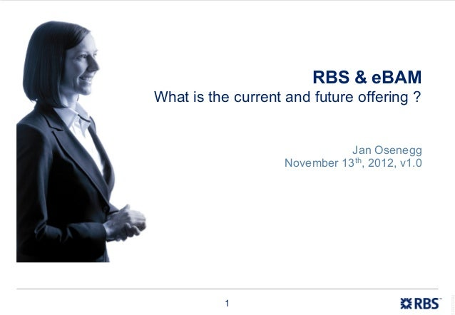 RBS & eBAMWhat is the current and future offering ?                               Jan Osenegg                    November ...