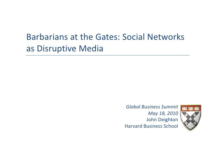 Barbarians at the Gates: Social Networks  a ba a s at t e Gates Soc a et o sas Disruptive Media                         Gl...