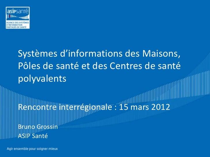 Systèmes d'informations des Maisons,Pôles de santé et des Centres de santépolyvalentsRencontre interrégionale : 15 mars 20...